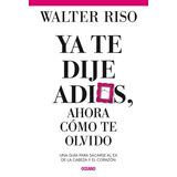 Ya Te Dije Adiós, Ahora Cómo Te Olvido - Walter Riso -