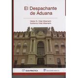 El Despachante De Aduana Vidal Albarracin Guia Practica