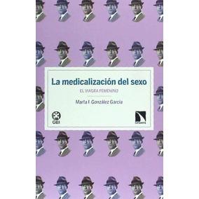 La Medicalización Del Sexo: El Viagra Femenino(libro Farmaco