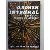 O Homem Integral - Divaldo Pereira Franco