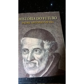 História Do Futuro - Padre Antonio Vieyra - Secult