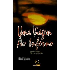 Livro Uma Viagem Ao Inferno - Abigail Feliciano