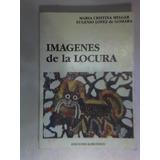 Imagenes De La Locura - M. C. Melgar - E. Lopez De Gomara