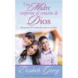 Una Madre Conforme Al Corazon De Dios, Elizabeth George