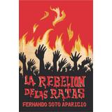 La Rebelión De Las Ratas - Fernando Soto Aparicio