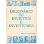 Dicionario De Inventos E Inventores Moacyr Costa Ferreira