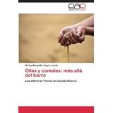 Ollas Y Comales: Mas Alla Del Barro; Segura Jur Envío Gratis