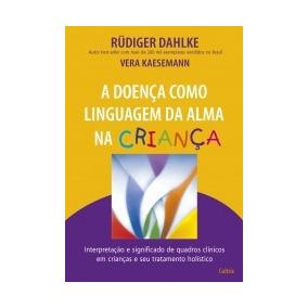 Doenca Como Linguagem Da Alma Na Crianca, A - Cultrix