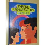 * Enseñe A Pensar A Su Hijo - Ernst Ott - Cir Lectores L029