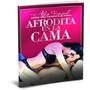 Como Ser Una Afrodita En La Cama Guia Sexual Libro Completo