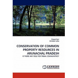 Conservation Of Common Property Resources In Arunachal Prad