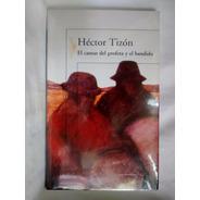 El Cantar Del Profeta Y El Bandido Hector Tizon Alfaguara