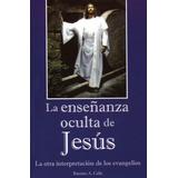 La Enseñanza Oculta De Jesús Ramiro A. Calle