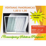 Ventanas Panorámicas 1.00 X 1.00 Listas Para Instalar