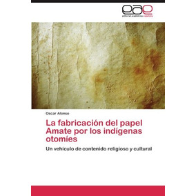 Libro La Fabricacion Del Papel Amate Por Los Indigenas Otomi