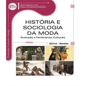 Historia E Sociologia Da Moda - Evolucao E Fenomenos Cultura