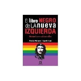 El Libro Negro De La Nueva Izquierda - Marquez, Nicolas/ ...