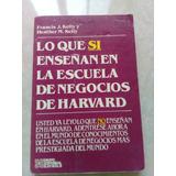 Lo Que Si Enseñan En Esc. Negocios De Harvard. Francis Kelly