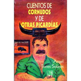 Cuentos De Cornudos Y De Otras Picardias - Angel Torres Sola