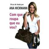 Livro Com Que Roupa Que Eu Vou? Ana Hickmann