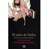 El Mito De Orfeo. Carlos Garcia Gual. Fondo De Cultura