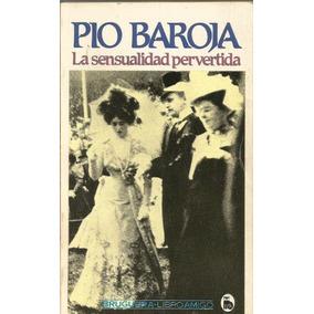 La Sensualidad Pervertida - Pio Baroja - Novela - Bruguera