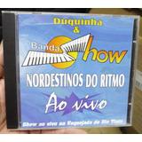 Cd - Duquinha & Nordestinos Do Ritmo - Banda Show