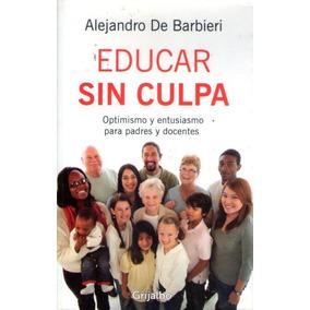 Educar Sin Culpa Alejandro De Barbieri