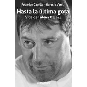 Hasta La Ultima Gota - Castillo, Federico; Varoli, Horacio