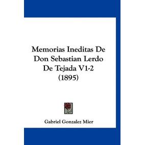 Libro Memorias Ineditas De Don Sebastian Lerdo De Tejada V1-