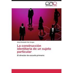 Libro La Construccion Identitaria De Un Sujeto Particular