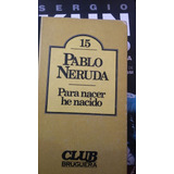 Libro Tapa Dura Pablo Neruda Para Nacer He Nacido