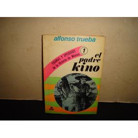 El Padre Kino - Alfonso Trueba