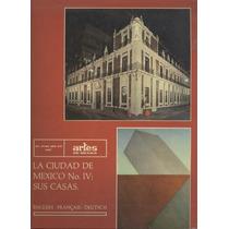 Artes De México La Ciudad De México I V: Sus Casas