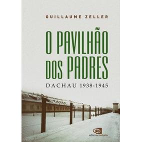 O Pavilhão Dos Padres - Dachau 1938-1945