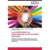 Libro La Creatividad: Su Estimulacion En La Escuela Primaria