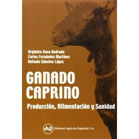 Ganado Caprino: Producción, Alimentación Y Sani Envío Gratis
