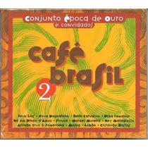 Cd Café Brasil 2 - Conjunto Epoca De Ouro E Convidados*novo