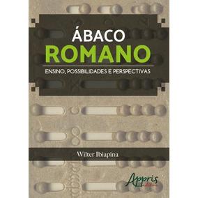 Ábaco Romano - Ensino, Possibilidades E Perspectivas