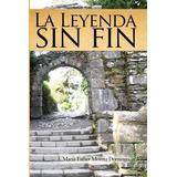 La Leyenda Sin Fin (spanish Edition); María Esther Moreta D