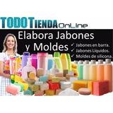Aprende A Elaborar Jabones Y Moldes De Silicona 2018