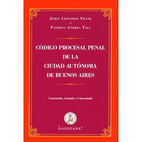 Código Procesal Penal De La Caba Comentado - Lajouane