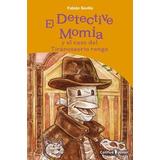 Libro El Detective Momia Y El Caso Del Tiranosaurio Rengo De