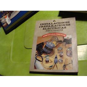 Libro Instalaciones Y Reparaciones Electricas , John E. Trai