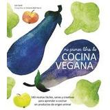 Mi Primer Libro De Cocina Vegana: 140 Recetas Fáciles, Sana