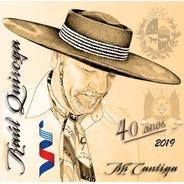 Cd Raúl Quiroga 40 Anos (lançamento)