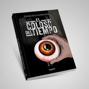 El Coloso Del Tiempo. Francisco González