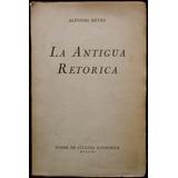 La Antigua Retórica, Alfonso Reyes. 1ª Ed., 1942