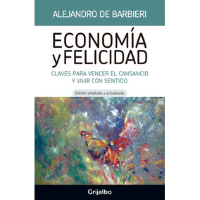 Economía Y Felicidad - Alejandro De Barbieri | Edición 2017