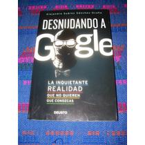 Libro : Desnudando A Google, Alejandro Suarez Sanchez Ocaña